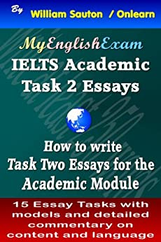 [Sauton, William]のIELTS Task 2 Academic: How to Write Task Two Essays (English Edition)