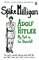 War Memoirs Adolf Hitler Volume 1: My Part In His Downfall (Spike Milligan War Memoirs) by Spike Milligan(2012-07-31)