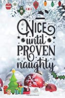 """Nice Until Proven Naughty: Blank Lined Journal to Write in, 120 Pages ( 6""""x 9"""" ) Funny Christmas Themed Notebook Diary, Perfect Stocking Filler for Co-workers, Men & Women, White Xmas Decorations Cover, Ideal Gift"""