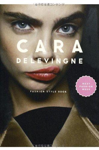 CARA DELEVINGNE FASHION STYLE BOOK (カーラ・デルヴィーニュ ファッションスタイルブック) (MARBLE BOOKS Love Fashionista)