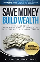Save Money Build Wealth: Find Lost Money from Your Everyday Expenses and Pave Your Way to Financial Freedom
