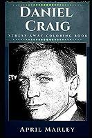 Daniel Craig Stress Away Coloring Book: An Adult Coloring Book Based on The Life of Daniel Craig. (Daniel Craig Stress Away Coloring Books)