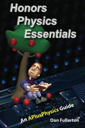 Download Honors Physics Essentials: An APlusPhysics Guide 0983563314