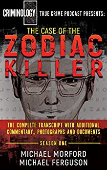 THE CASE OF THE ZODIAC KILLER: The Complete Transcript With Additional Commentary, Photographs And Documents (WildBlue Press Criminology Podcast Book 1) by [Morford, Michael, Ferguson, Michael]