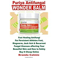Puriya Antifungal Wonder Balm: Fast Healing Antifungi for Persistent Athletes Foot, Ringworm, Jock Itch & Recurrent Fungal Illnesses Affecting Your Beautiful Skin and How to Safely Buy It Cheap Online