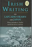 Irish Writing on Lafcadio Hearn & Japan: Writer, Journalist & Teacher