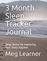 3 Month Sleep Tracker Journal: Sleep Better By Improving Your Sleep Hygiene