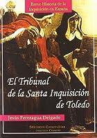 El Tribunal de la Santa Inquisición de Toledo : breve historia de la Inquisición en España