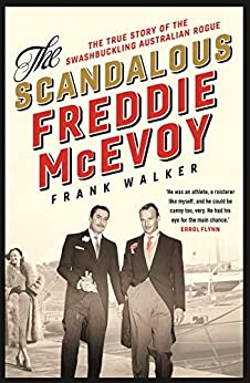 The Scandalous Freddie McEvoy: The true story of the swashbuckling Australian rogue by [Walker, Frank]
