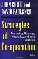 Strategies of Cooperation: Managing Alliances, Networks, and Joint Ventures