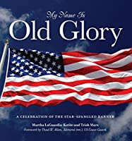 My Name Is Old Glory: A Celebration of the Star-Spangled Banner