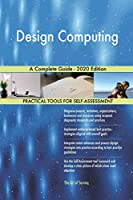 Design Computing A Complete Guide - 2020 Edition