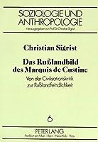 Das Russlandbild Des Marquis de Custine: Von Der Civilisationskritik Zur Russlandfeindlichkeit (Soziologie Und Anthropologie)