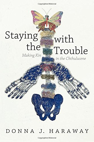Download Staying With the Trouble: Making Kin in the Chthulucene (Experimental Futures: Technologocal Lives, Scientific Arts, Anthropological Voices) 0822362244