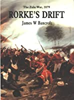 Rorke's Drift: The Heroic Bastion - Zulu War, 1879