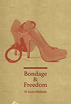 Bondage and Freedom: Escaping the Trap of Pornography by [Hildreth, D. Scott]