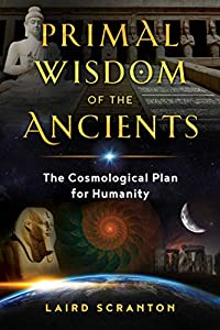 Primal Wisdom of the Ancients: The Cosmological Plan for Humanity (English Edition)
