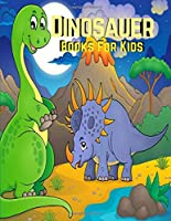 Dinosauer Books For Kids: Dinosaur Coloring Book for Kids Ages 2-5 , 6, 7, 8, A Collection of Fun and Easy Dinosaur World, Dinosaur of Jurassic Period Coloring Pages for Kids, Todders and   Preschool