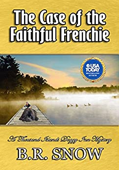 The Case of the Faithful Frenchie (The Thousand Islands Doggy Inn Mysteries Book 6) by [Snow, B.R.]