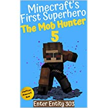 The Mob Hunter 5: Enter Entity 303 (Unofficial Minecraft Superhero Series) (Minecraft's First Superhero)