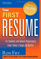 Your First Resume: For Students and Anyone Preparing to Enter Today's Job Market