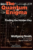 The Quantum Enigma: Finding the Hidden Key 3rd Edition by Wolfgang Smith(2005-05-13)