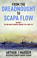 From the Dreadnought to Scapa Flow: Victory and Aftermath January 1918-june 1919