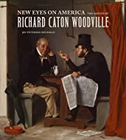 New Eyes on America: The Genius of Richard Caton Woodville by Joy Peterson Heyrman(2013-03-26)