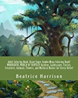 Adult Coloring Book: Giant Super Jumbo Mega Coloring Book! WONDERFUL WORLD OF FANTASY Gardens Landscapes Fairies Creatures Animals Flowers and for Stress Relief (Adult Coloring Books) [並行輸入品]