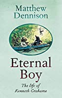 Eternal Boy: The Life of Kenneth Grahame