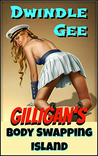 Gilligan's Body Swapping Island: An Erotic and Explicit Gender Transformation Parody of the TV Sitcom (Body Swap, Feminization, Role Reversal) (English Edition)