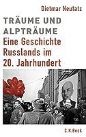 Traeume und Alptraeume: Eine Geschichte Russlands im 20. Jahrhundert