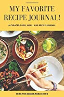 My Favorite Recipe Journal: A Recipe Journal For Your Special Recipes (Blank Recipe Journal/Food Cookbook, Recipe Book/Recipe Organizer, Blank Cookbook/Meal Planner/Blank Recipe Book/Food Journal to Write in for Women )