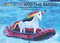 Rainbow and the Rapids (Always Be A Unicorn)