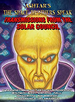 Ashtar's The Space Brothers Speak: Transmissions From the Solar Council by [Beckley, Timothy, Casteel, Sean, Tuella, Invictus, Hercules, Brinkerhoff, Marc, Rodriquez, Carol]