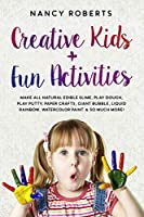 Creative Kids + Fun Activities: Make all Natural Edible Slime, Play Dough, Play Putty, Paper Crafts, Giant Bubble, Liquid Rainbow, Watercolor Paint & so Much More!