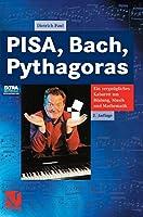 PISA, Bach, Pythagoras: Ein vergnuegliches Kabarett um Bildung, Musik und Mathematik