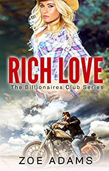 Rich Love (The Billionaires Club Book 1) by [Adams, Zoe]