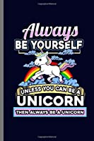 """Always be Yourself: Cute Unicorn Design Perfect for Students, Kids & Teens  for Journal, Doodling, Sketching and Notes Gift (6""""x9"""") Dot Grid Notebook to write in"""