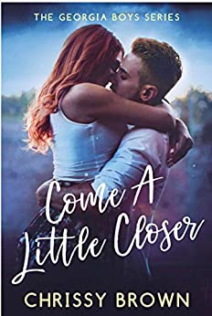 Come A Little Closer (Georgia Boys Book 2) by [Brown, Chrissy]