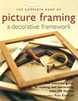 The Picture Framming and Decorative Framework: The Complete Book of