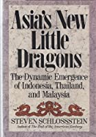 Asia's New Little Dragons: The Dynamic Emergence of Indonesia, Thailand, and Malaysia
