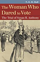 The Woman Who Dared to Vote: The Trial of Susan B. Anthony (Landmark Law Cases & American Society)