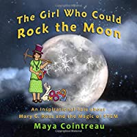 The Girl Who Could Rock the Moon - An Inspirational Tale about Mary G. Ross and the Magic of STEM (The Girls Who Could)