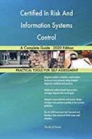 Certified In Risk And Information Systems Control A Complete Guide - 2020 Edition