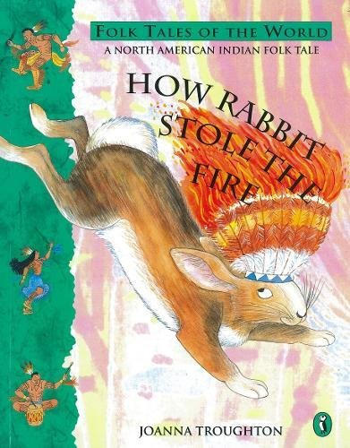 How Rabbit Stole The Fire (Puffin Folk Tales of the World)の詳細を見る