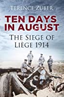 Ten Days in August: The Siege of Liège, 1914