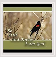 Be Still & Know I Am God
