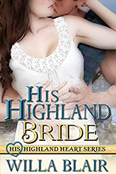 His Highland Bride (His Highland Heart Book 3) by [Blair, Willa]