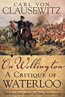On Wellington: A Critique of Waterloo (Campaigns and Commanders)